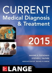 CURRENT Medical Diagnosis and Treatment 2015 (eBook) ebook by Maxine Papadakis,Stephen J. McPhee,Michael W. Rabow