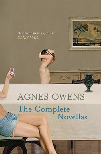 Agnes Owens: The Complete Novellas ebook by Agnes Owens