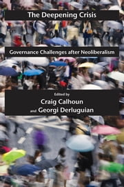 The Deepening Crisis - Governance Challenges after Neoliberalism ebook by Craig Calhoun,Georgi Derluguian