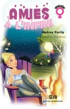 Amies à l'infini 03 : Scénarios imprévus ebook by Audrey Parily