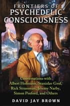 Frontiers of Psychedelic Consciousness ebook by David Jay Brown