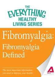 Fibromyalgia: Fibromyalgia Defined: The most important information you need to improve your health ebook by Adams Media