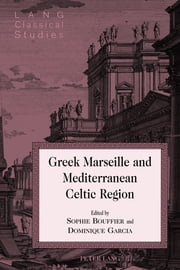 Greek Marseille and Mediterranean Celtic Region ebook by Sophie Bouffier, Dominique Garcia