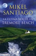 La última noche en Tremore Beach ebook by Mikel Santiago