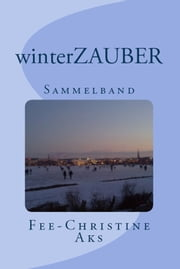 winterZAUBER - Sammelband ebook by Fee-Christine Aks