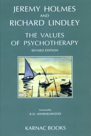 The Values of Psychotherapy ebook by Jeremy Holmes,Richard Lindley