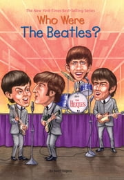 Who Were the Beatles? ebook by Geoff Edgers, Who HQ, Jeremy Tugeau