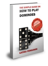 The Simple Guide on How to Play Dominoes ebook by Katina Ferguson