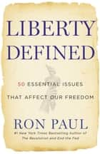Liberty Defined - 50 Essential Issues That Affect Our Freedom ebook by Ron Paul