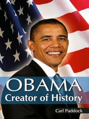 Obama Creator of History ebook by Carl Paddock