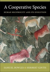 A Cooperative Species - Human Reciprocity and Its Evolution ebook by Samuel Bowles,Herbert Gintis