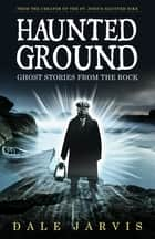 Haunted Ground - Ghost Stories from the Rock ebook by
