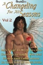 A Changeling For All Seasons 2 ebook by Camille Anthony, Elizabeth Jewell, Kira Stone