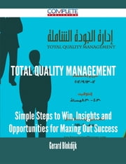 Total Quality Management - Simple Steps to Win, Insights and Opportunities for Maxing Out Success ebook by Gerard Blokdijk