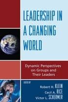 Leadership in a Changing World - Dynamic Perspectives on Groups and Their Leaders ebook by Robert H. Klein