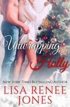 Unwrapping Holly: a sexy Christmas standalone ebook by Lisa Renee Jones