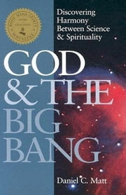 God and the Big Bang - Discovering Harmony between Science & Spirituality ebook by Daniel C Matt