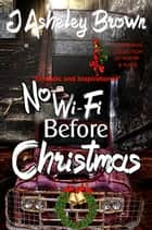 No WIFI Before Christmas ebook by J Asheley Brown