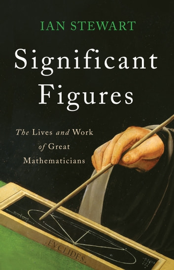 Significant Figures - The Lives and Work of Great Mathematicians ebook by Ian Stewart