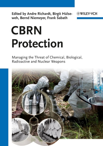CBRN Protection - Managing the Threat of Chemical, Biological, Radioactive and Nuclear Weapons ebook by