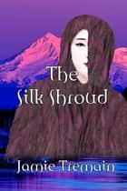 The Silk Shroud ebook by Jamie Tremain