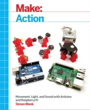 Make: Action - Movement, Light, and Sound with Arduino and Raspberry Pi ebook by Simon Monk