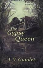 The Gypsy Queen ebook by L. V. Gaudet
