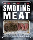 Smoking Meat - Perfect the Art of Cooking with Smoke ebook by Will Fleischman