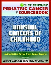 21st Century Pediatric Cancer Sourcebook: Unusual Cancers of Childhood, Head, Thyroid, Thoracic, Esophageal, Heart, Thymomas, Abdominal, Stromal, MEN, Carney Complex, Skin, Chordoma, Others ebook by Progressive Management
