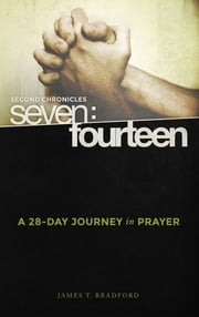 Second Chronicles Seven:Fourteen - A 28-Day Journey in Prayer ebook by James T. Bradford