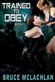 Trained to Obey 1 ebook by Bruce McLachlan