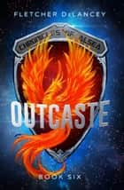 Outcaste - Chronicles of Alsea, #6 ebook by Fletcher DeLancey