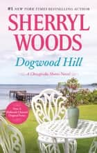 Dogwood Hill - A Triumphant Small-Town Romance ebook by Sherryl Woods