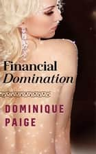 Financial Domination: A FinDom Story ebook by Dominique Paige