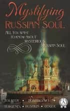 Mystifying Russian soul All you want to know about mysterious Russian soul ebook by Nikolai Gogol, Fyodor Dostoevsky, Leo Tolstoi,...