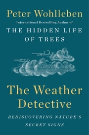 The Weather Detective - Rediscovering Nature's Secret Signs ebook by Peter Wohlleben