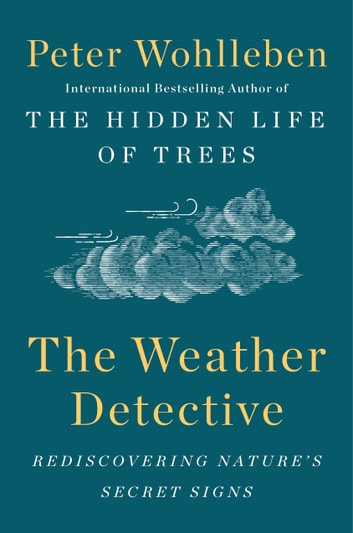 The Weather Detective Ebook By Peter Wohlleben 9781524743758