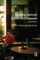 Building Contract Claims and Disputes ebook by Dennis F. Turner, Alan Turner