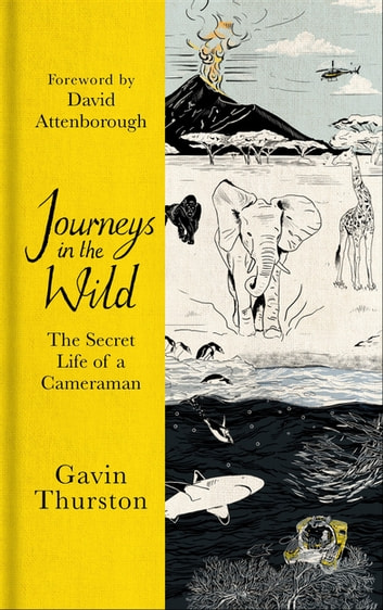 Journeys in the Wild - The Secret Life of a Cameraman ebook by Gavin Thurston