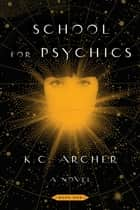 School for Psychics - Book One ebook by K.C. Archer