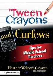 'Tween Crayons and Curfews - Tips for Middle School Teachers ebook by Heather Wolpert-Gawron
