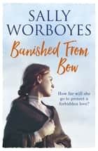 Banished from Bow ebook by Sally Worboyes
