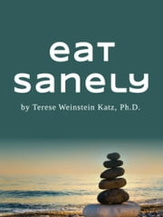Eat Sanely - Get Off The Diet Roller Coaster For Good ebook by Terese Weinstein Katz