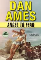 Angel To Fear (Angel: An Action-Packed Pulp Fiction Thriller Series Book 1) ebook by Dan Ames
