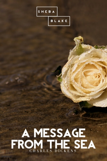 A Message from the Sea ebook by Charles Dickens,Sheba Blake