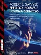 Sherlock Holmes e l'enigma definitivo ebook by Robert J. Sawyer, Marco Crosa
