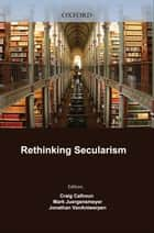 Rethinking Secularism ebook by Craig Calhoun,Mark Juergensmeyer,Jonathan VanAntwerpen