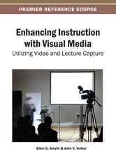 Enhancing Instruction with Visual Media - Utilizing Video and Lecture Capture ebook by