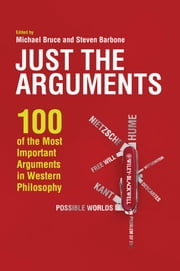 Just the Arguments - 100 of the Most Important Arguments in Western Philosophy ebook by