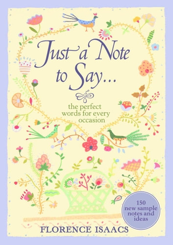 Just a Note to Say . . . - The Perfect Words for Every Occasion ebook by Florence Isaacs